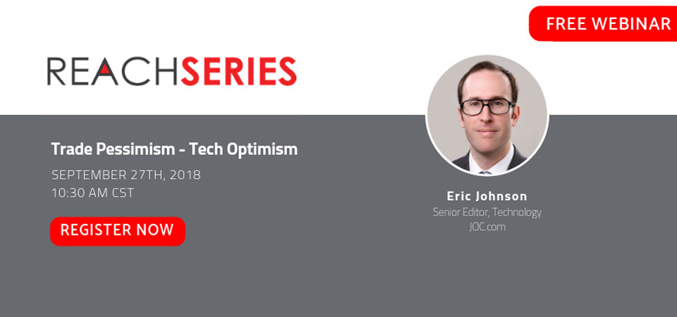 REACH SERIES WEBINAR: Trade Pessimism - Tech Optimism Register now to hear Eric Johnson discuss trade issues and how the logistics technology industry is helping to overcome those.